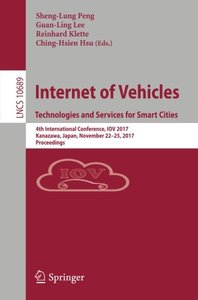 Internet of Vehicles. Technologies and Services for Smart Cities: 4th International Conference, IOV 2017, Kanazawa, Japan, November 22-25, 2017, Proceedings (Lecture Notes in Computer Science)