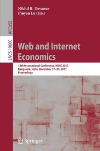 Web and Internet Economics: 13th International Conference, WINE 2017, Bangalore, India, December 17–20, 2017, Proceedings (Lecture Notes in Computer Science)