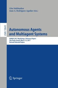 Autonomous Agents and Multiagent Systems: AAMAS 2017 Workshops, Visionary Papers, São Paulo, Brazil, May 8-12, 2017, Revised Selected Papers (Lecture Notes in Computer Science)-cover