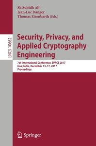 Security, Privacy, and Applied Cryptography Engineering: 7th International Conference, SPACE 2017, Goa, India, December 13-17, 2017, Proceedings (Lecture Notes in Computer Science)
