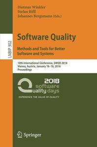 Software Quality: Methods and Tools for Better Software and Systems: 10th International Conference, SWQD 2018, Vienna, Austria, January 16–19, 2018, ... Notes in Business Information Processing)-cover
