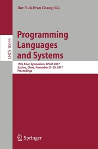 Programming Languages and Systems: 15th Asian Symposium, APLAS 2017, Suzhou, China, November 27-29, 2017, Proceedings (Lecture Notes in Computer Science)-cover