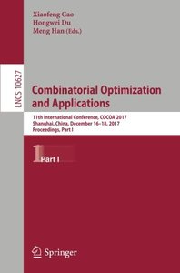 Combinatorial Optimization and Applications: 11th International Conference, COCOA 2017, Shanghai, China, December 16-18, 2017, Proceedings, Part I (Lecture Notes in Computer Science)-cover