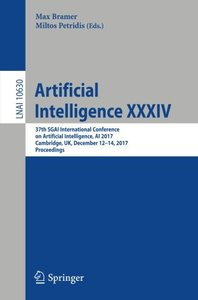 Artificial Intelligence XXXIV: 37th SGAI International Conference on Artificial Intelligence, AI 2017, Cambridge, UK, December 12-14, 2017, Proceedings (Lecture Notes in Computer Science)