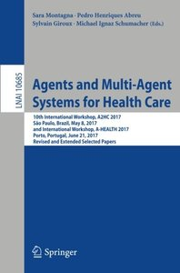 Agents and Multi-Agent Systems for Health Care: 10th International Workshop, A2HC 2017, São Paulo, Brazil, May 8, 2017, and International Workshop, ... Papers (Lecture Notes in Computer Science)-cover