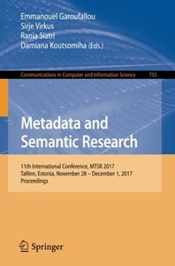Metadata and Semantic Research: 11th International Conference, MTSR 2017, Tallinn, Estonia, November 28 – December 1, 2017, Proceedings (Communications in Computer and Information Science)-cover