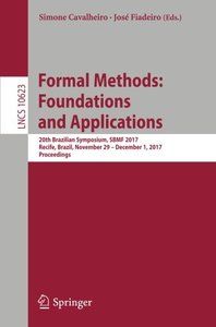 Formal Methods: Foundations and Applications: 20th Brazilian Symposium, SBMF 2017, Recife, Brazil, November 29 ― December 1, 2017, Proceedings (Lecture Notes in Computer Science)-cover