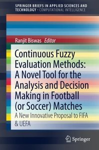 Continuous Fuzzy Evaluation Methods: A Novel Tool for the Analysis and Decision Making in Football (or Soccer) Matches: A New Innovative Proposal to ... in Applied Sciences and Technology)