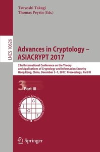 Advances in Cryptology – ASIACRYPT 2017: 23rd International Conference on the Theory and Applications of Cryptology and Information Security, Hong ... Part III (Lecture Notes in Computer Science)-cover