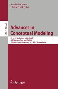 Advances in Conceptual Modeling: ER 2017 Workshops AHA, MoBiD, MREBA, OntoCom, and QMMQ, Valencia, Spain, November 6–9, 2017, Proceedings (Lecture Notes in Computer Science)-cover
