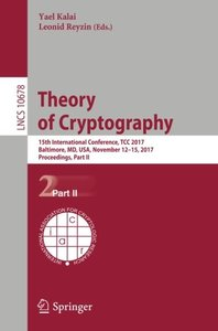 Theory of Cryptography: 15th International Conference, TCC 2017, Baltimore, MD, USA, November 12-15, 2017, Proceedings, Part II (Lecture Notes in Computer Science)