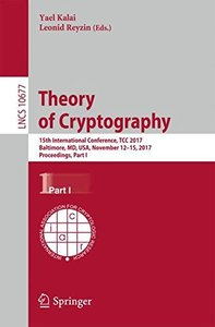Theory of Cryptography: 15th International Conference, TCC 2017, Baltimore, MD, USA, November 12-15, 2017, Proceedings, Part I (Lecture Notes in Computer Science)-cover