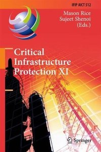 Critical Infrastructure Protection XI: 11th IFIP WG 11.10 International Conference, ICCIP 2017, Arlington, VA, USA, March 13-15, 2017, Revised ... in Information and Communication Technology)-cover