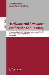 Hardware and Software: Verification and Testing: 13th International Haifa Verification Conference, HVC 2017, Haifa, Israel, November 13-15, 2017, Proceedings (Lecture Notes in Computer Science)