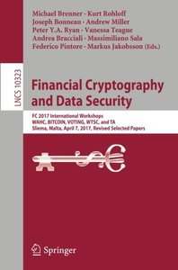 Financial Cryptography and Data Security: FC 2017 International Workshops, WAHC, BITCOIN, VOTING, WTSC, and TA, Sliema, Malta, April 7, 2017, Revised ... Papers (Lecture Notes in Computer Science)-cover