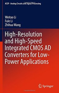 High-Resolution and High-Speed Integrated CMOS AD Converters for Low-Power Applications (Analog Circuits and Signal Processing)-cover