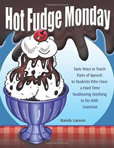 Hot Fudge Monday: Tasty Ways to Teach Parts of Speech to Students Who Have a Hard Time Swallowing Anything to Do with Grammar-cover