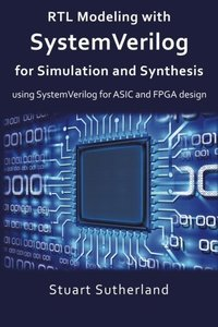 RTL Modeling with SystemVerilog for Simulation and Synthesis: Using SystemVerilog for  ASIC and FPGA Design-cover