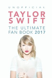 Taylor Swift: The Ultimate Taylor Swift Fan Book 2017: Taylor Swift Facts, Quiz and Quotes (Taylor Swift Books) (Volume 2)-cover