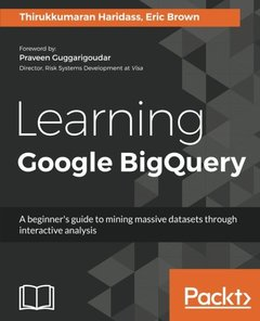 Learning Google BigQuery: A beginner's guide to mining massive datasets through interactive analysis-cover