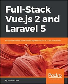 Full-Stack Vue.js 2 and Laravel 5: Bring the frontend and backend together with Vue, Vuex, and Laravel-cover
