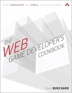 The Web Game Developer's Cookbook: Using JavaScript and HTML5 to Develop Games (paperback) (Game Design)-cover