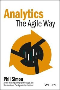 Analytics: The Agile Way (Wiley and SAS Business Series)-cover