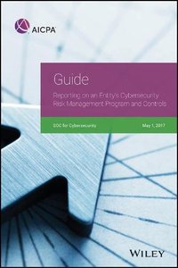 Guide: Reporting on an Entity's Cybersecurity Risk Management Program and Controls, 2017 (AICPA)