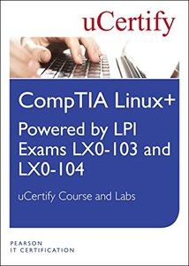 Linux+ Powered by LPI Exams LX-0-103 and LX0-104 uCertify Course and Lab Student Access Card (Pearson IT Cybersecurity Curriculum (ITCC))-cover