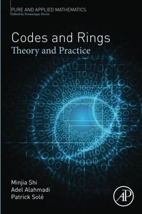Codes and Rings, Volume -: Theory and Practice (Pure and Applied Mathematics)