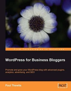 WordPress for Business Bloggers: Promote and grow your WordPress blog with advanced plug-ins, analytics, advertising, and SEO-cover