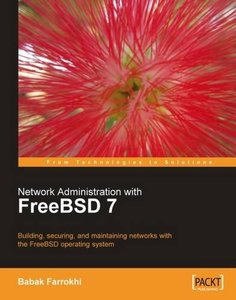 Network Administration with FreeBSD 7: Building, securing, and maintaining networks with the FreeBSD operating system-cover