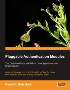 Pluggable Authentication Modules: The Definitive Guide to PAM for Linux SysAdmins and C Developers: A comprehensive and practical guide to PAM for Linux: how modules work and how to implement them