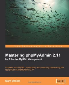 Mastering phpMyAdmin 2.11 for Effective MySQL Management: Increase your MySQL productivity and control by discovering the real power of phpMyAdmin 2.11-cover