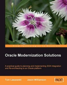 Oracle Modernization Solutions: A practical guide to planning and implementing SOA Integration and Re-architecting to an Oracle platform