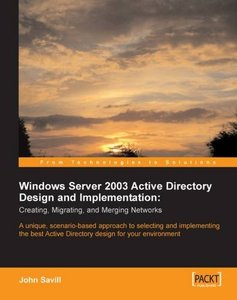 Windows Server 2003 Active Directory Design and Implementation: Creating, Migrating, and Merging Networks: A unique, scenario-based approach to ... Active Directory design for your environment