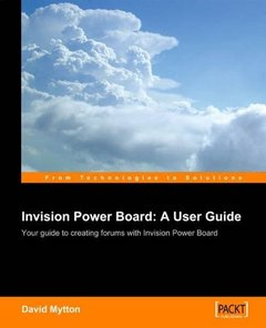 Invision Power Board 2: A User Guide: Configure, manage and maintain a copy of Invision Power Board 2 on your own website to power an online discussion forum-cover