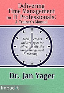 Delivering Time Management for IT Professionals: A Trainers Manual