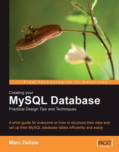Creating your MySQL Database: Practical Design Tips and Techniques: A short guide for everyone on how to structure your data and set-up your MySQL database tables efficiently and easily.-cover