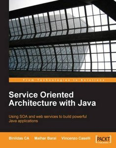 Service Oriented Architecture with Java: Using SOA and web services to build powerful Java applications