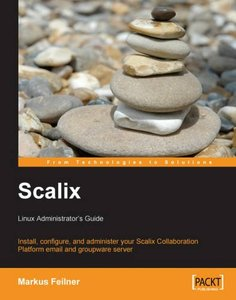 Scalix: Linux Administrator's Guide: Install, configure, and administer your Scalix Collaboration Platform email and groupware server