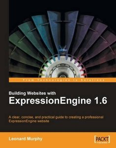 Building Websites with ExpressionEngine 1.6: A clear, concise, and practical guide to creating a professional ExpressionEngine website
