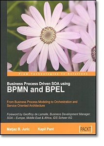 Business Process Driven SOA using BPMN and BPEL: From Business Process Modeling to Orchestration and Service Oriented Architecture-cover