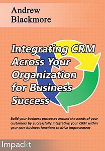 Integrating CRM across your Organization for Business success