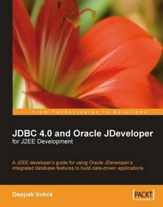 JDBC 4.0 and Oracle JDeveloper for J2EE Development: A J2EE developer's guide to using Oracle JDeveloper's integrated database features to build data-driven applications