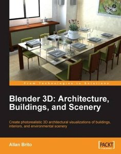Blender 3D Architecture, Buildings, and Scenery: Create photorealistic 3D architectural visualizations of buildings, interiors, and environmental scenery-cover