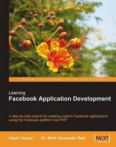 Learning Facebook Application Development: A step-by-step tutorial for creating custom Facebook applications using the Facebook platform and PHP-cover
