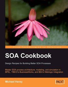 SOA Cookbook: Master SOA process architecture, modeling, and simulation in BPEL, TIBCO's BusinessWorks, and BEA's Weblogic Integration-cover
