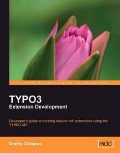 TYPO3 Extension Development: Developer's guide to creating feature rich extensions using the TYPO3 API
