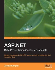 ASP.NET Data Presentation Controls Essentials: Master the standard ASP.NET server controls for displaying and managing data